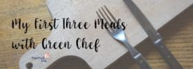 My First Three Meals with Green Chef